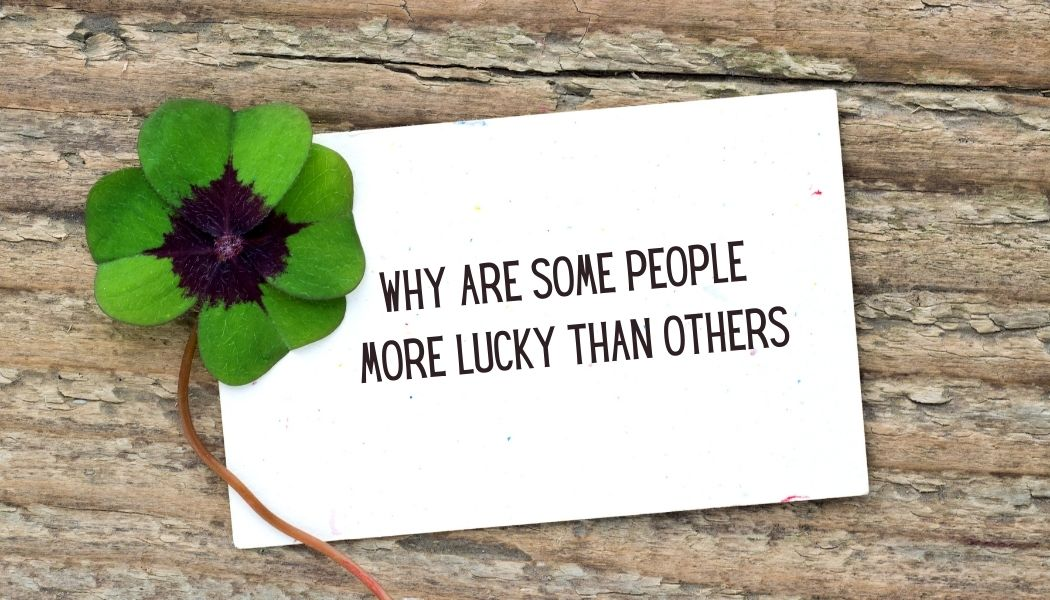 Why Are Some People More Lucky Than Others