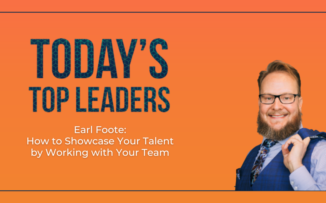 Earl Foote: How to Showcase Your Talent by Working with Your Team