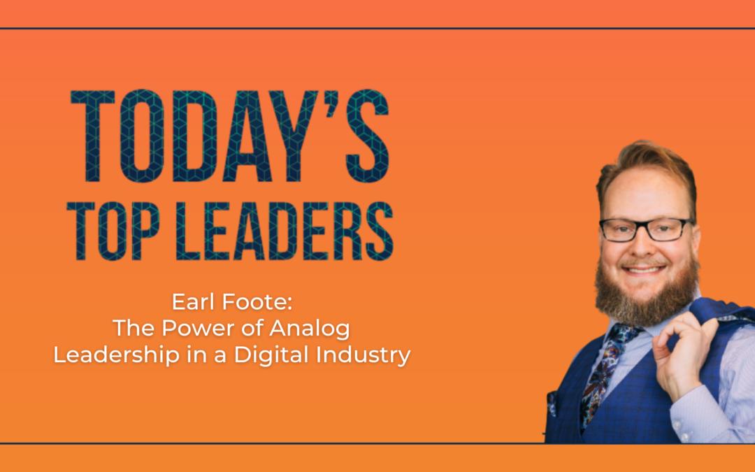 Earl Foote: The Power of Analog Leadership in a Digital Industry