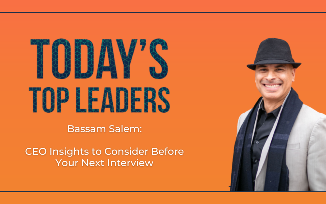 Bassam Salem: CEO Insights to Consider Before Your Next Interview