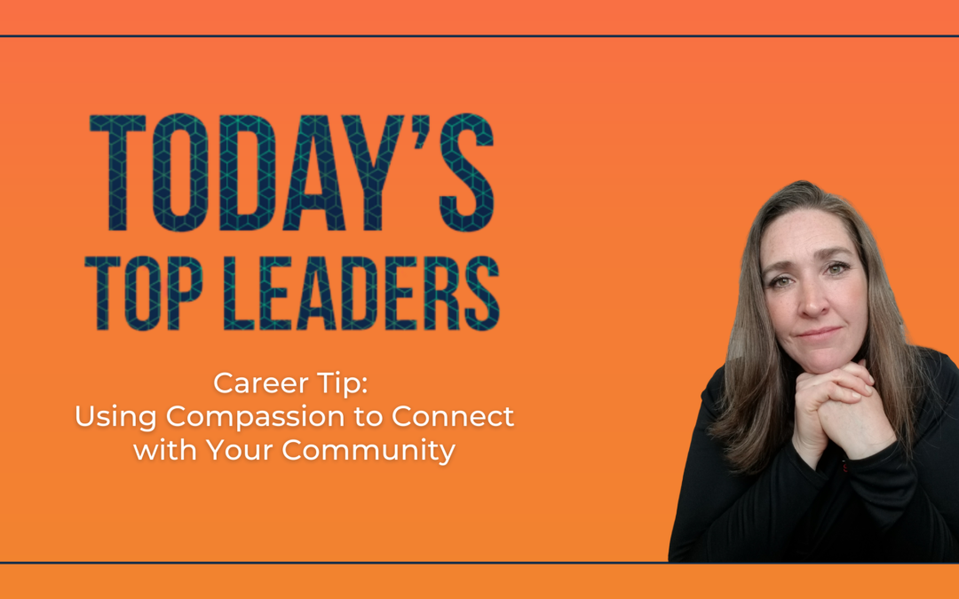Career Tip: Using Compassion to Connect with Your Community