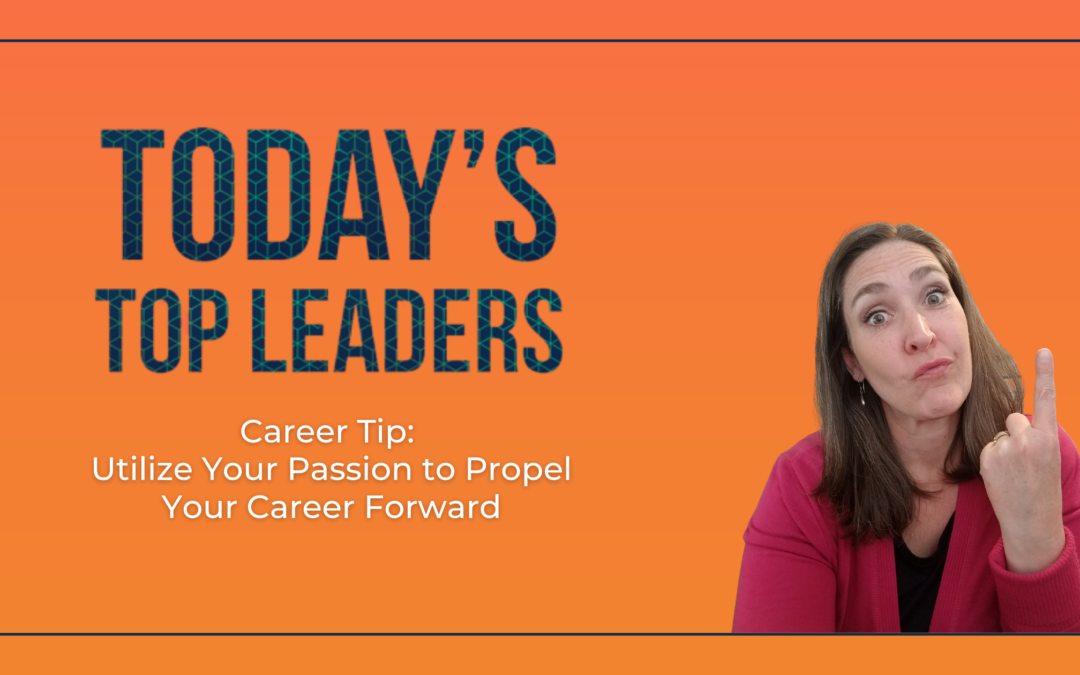 Career Tip: Utilize Your Passion To Propel Your Career Forward