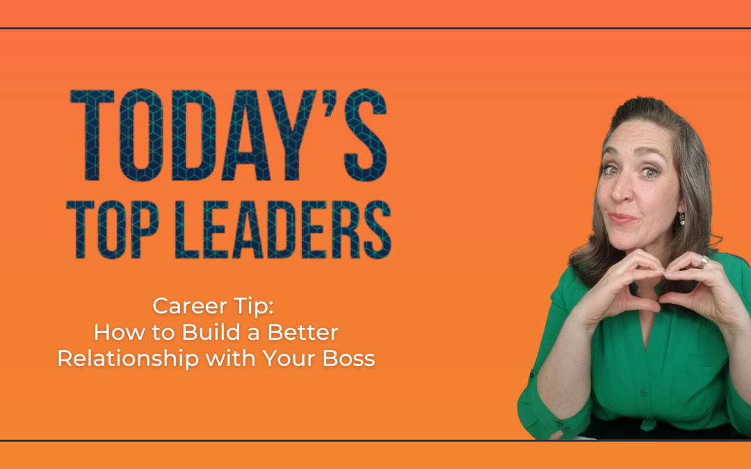 Career Tip: How to Build a Better Relationship with Your Boss
