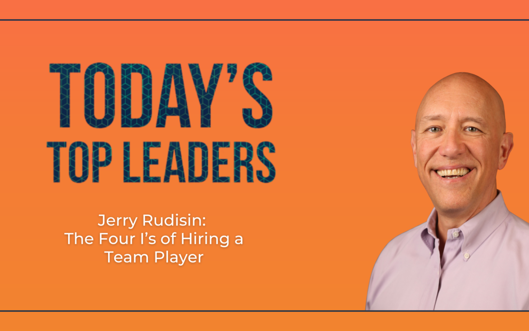 Jerry Rudisin: The Four I's of Hiring a Team Player