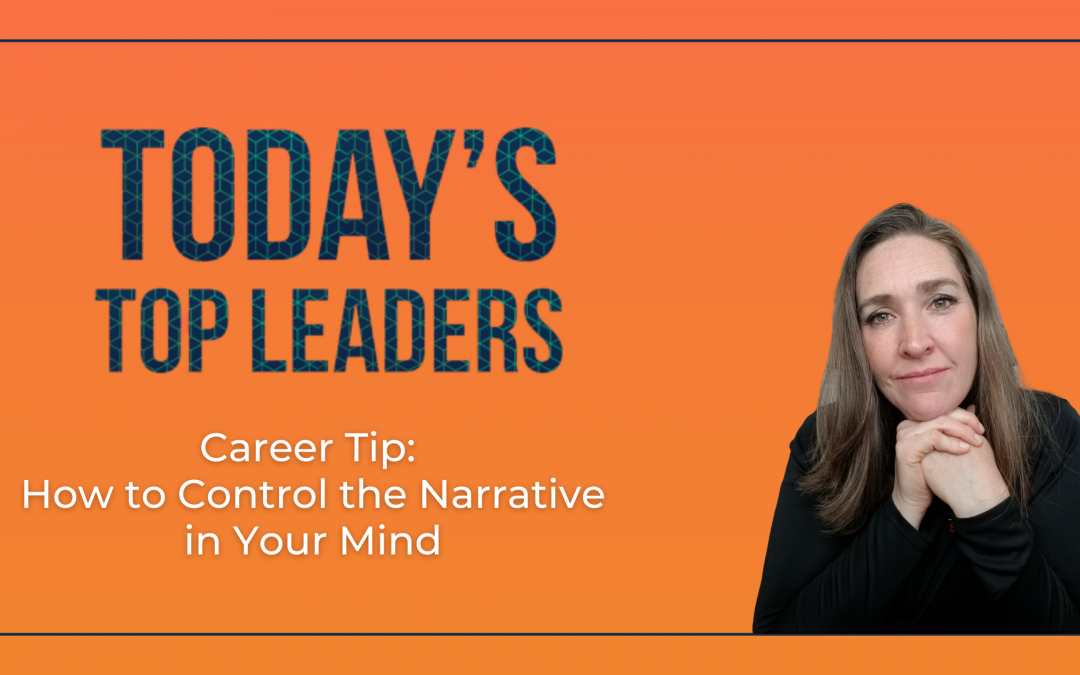 Career Tip: How to Control the Narrative in Your Mind