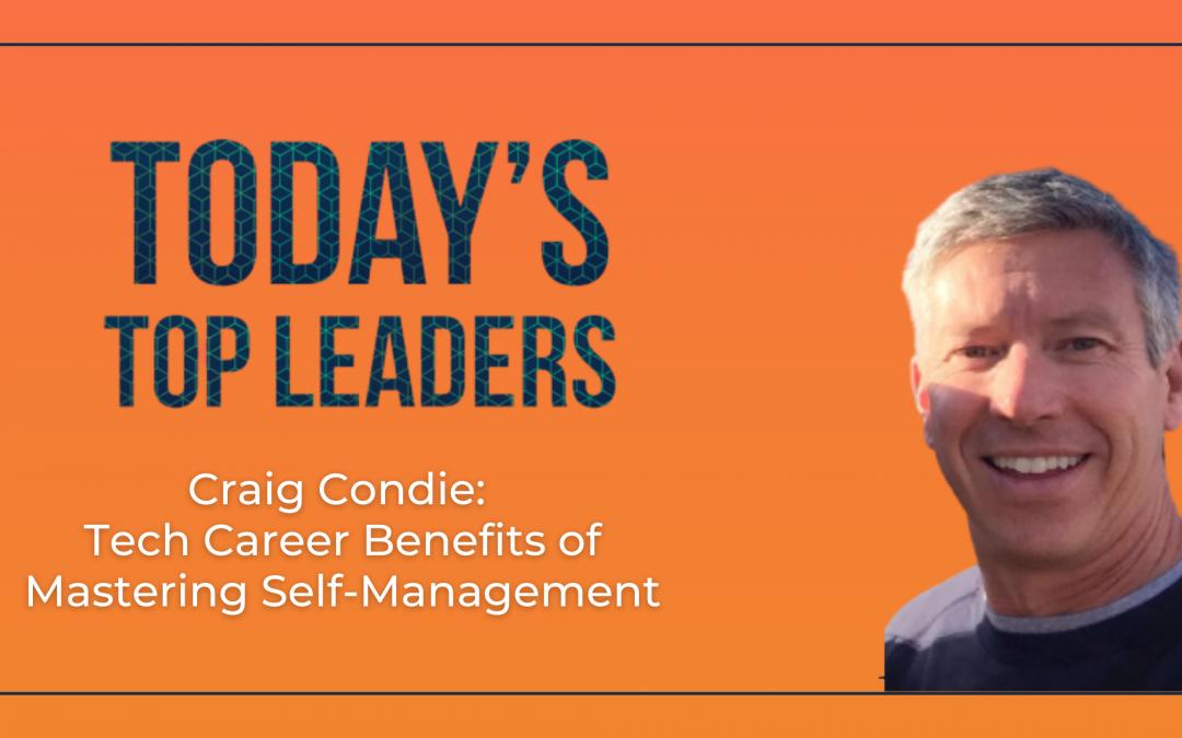 Craig Condie: Tech Career Benefits of Mastering Self-Management