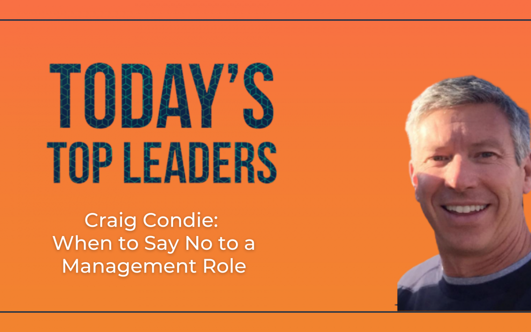 Craig Condie: When to Say No to a Management Role