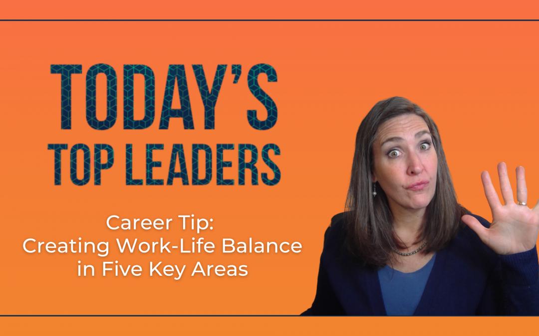 Career Tip: Creating Work-Life Balance in Five Key Areas