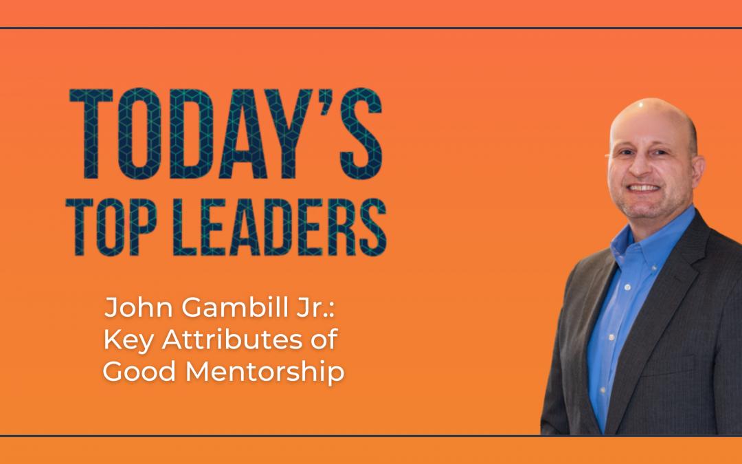 John Gambill Jr.: Key Attributes of Good Mentorship