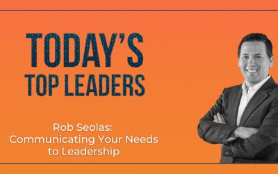 Rob Seolas: Communicating Your Needs to Leadership