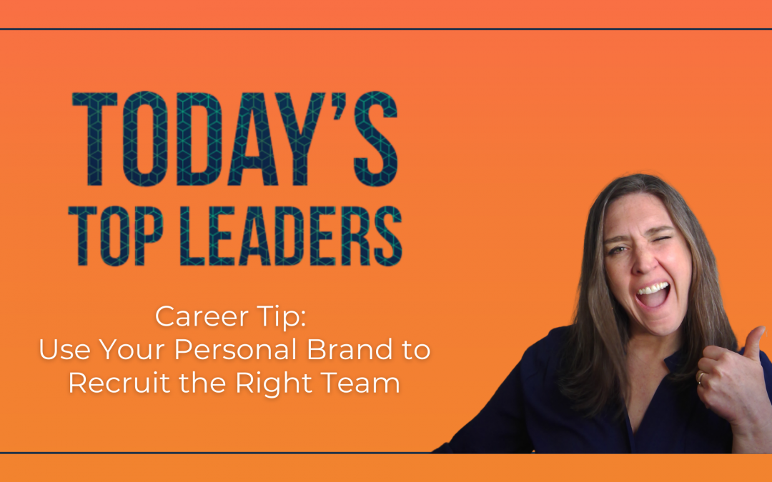 Career Tip: Use Your Personal Brand to Recruit the Right Team